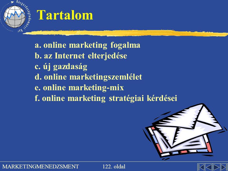122. oldal MARKETINGMENEDZSMENT Tartalom a. online marketing fogalma b. az Internet elterjedése c. új gazdaság d. online marketingszemlélet e. online