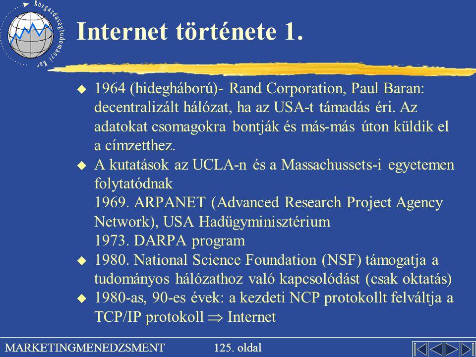 125. oldal MARKETINGMENEDZSMENT Internet története 1. u 1964 (hidegháború)- Rand Corporation, Paul Baran: decentralizált hálózat, ha az USA-t támadás