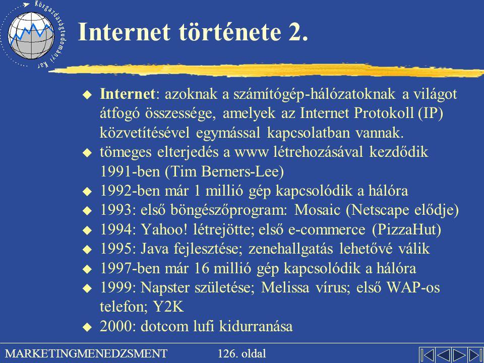 126. oldal MARKETINGMENEDZSMENT Internet története 2. u Internet: azoknak a számítógép-hálózatoknak a világot átfogó összessége, amelyek az Internet P