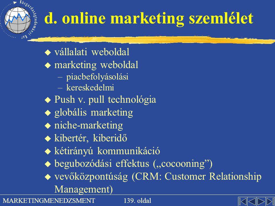 139. oldal MARKETINGMENEDZSMENT d. online marketing szemlélet u vállalati weboldal u marketing weboldal –piacbefolyásolási –kereskedelmi u Push v. pul