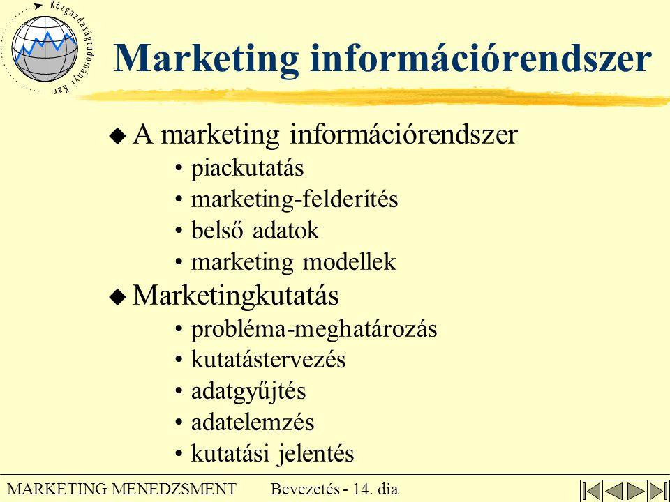 Bevezetés - 14. dia MARKETING MENEDZSMENT Marketing információrendszer u A marketing információrendszer •piackutatás •marketing-felderítés •belső adat