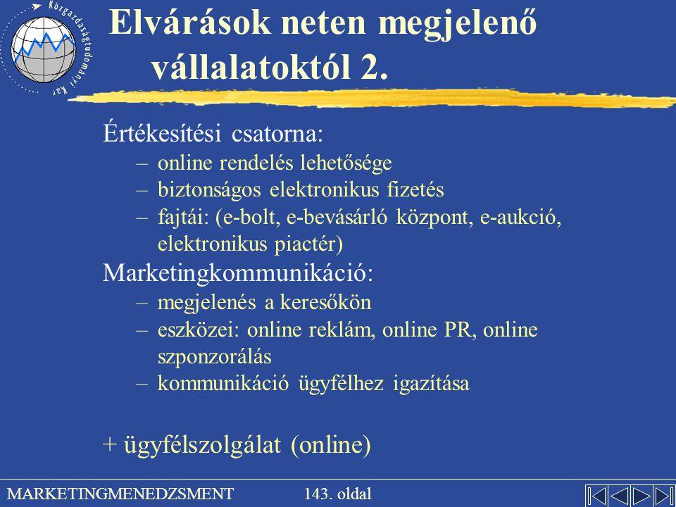 143. oldal MARKETINGMENEDZSMENT Elvárások neten megjelenő vállalatoktól 2. Értékesítési csatorna: –online rendelés lehetősége –biztonságos elektroniku