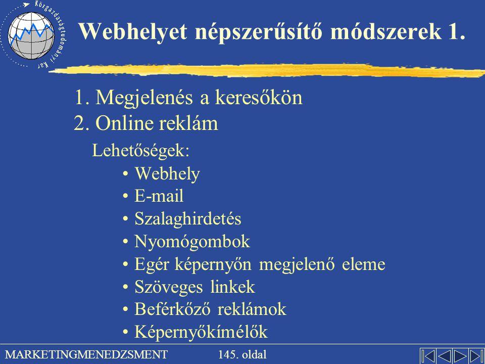 145. oldal MARKETINGMENEDZSMENT Webhelyet népszerűsítő módszerek 1. 1. Megjelenés a keresőkön 2. Online reklám Lehetőségek: •Webhely •E-mail •Szalaghi