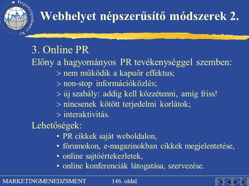 146. oldal MARKETINGMENEDZSMENT Webhelyet népszerűsítő módszerek 2. 3. Online PR Előny a hagyományos PR tevékenységgel szemben:  nem működik a kapuőr