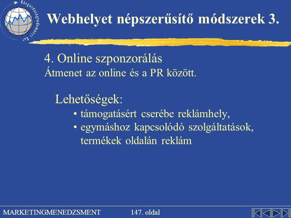 147. oldal MARKETINGMENEDZSMENT Webhelyet népszerűsítő módszerek 3. 4. Online szponzorálás Átmenet az online és a PR között. Lehetőségek: •támogatásér