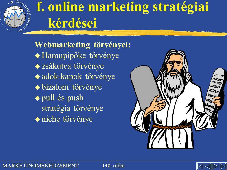 148. oldal MARKETINGMENEDZSMENT f. online marketing stratégiai kérdései Webmarketing törvényei: u Hamupipőke törvénye u zsákutca törvénye u adok-kapok