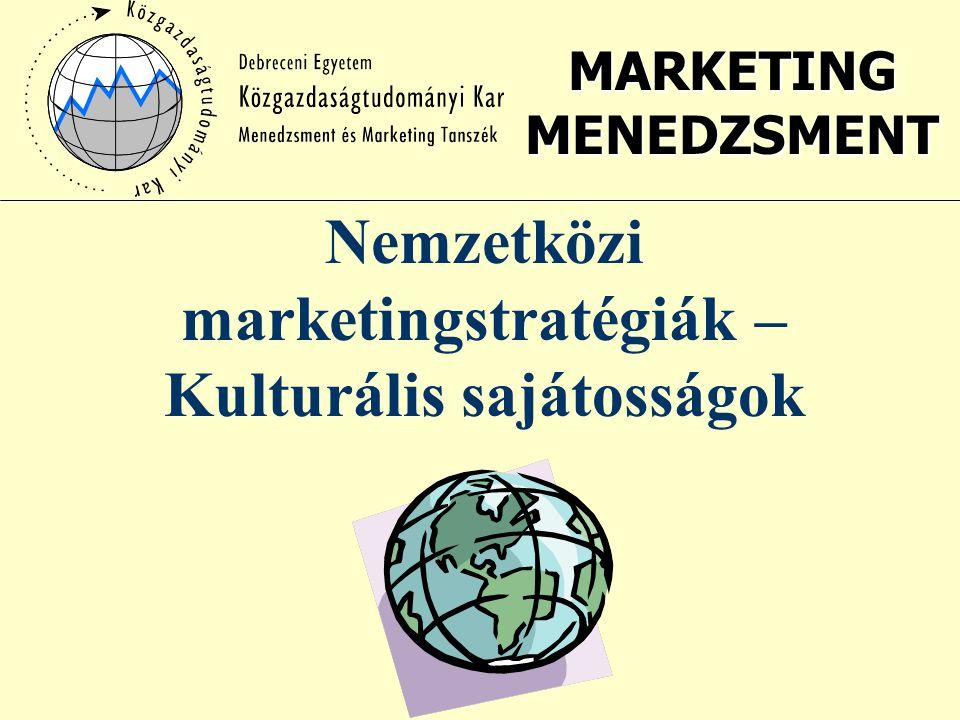 MARKETING MENEDZSMENT Nemzetközi marketingstratégiák – Kulturális sajátosságok