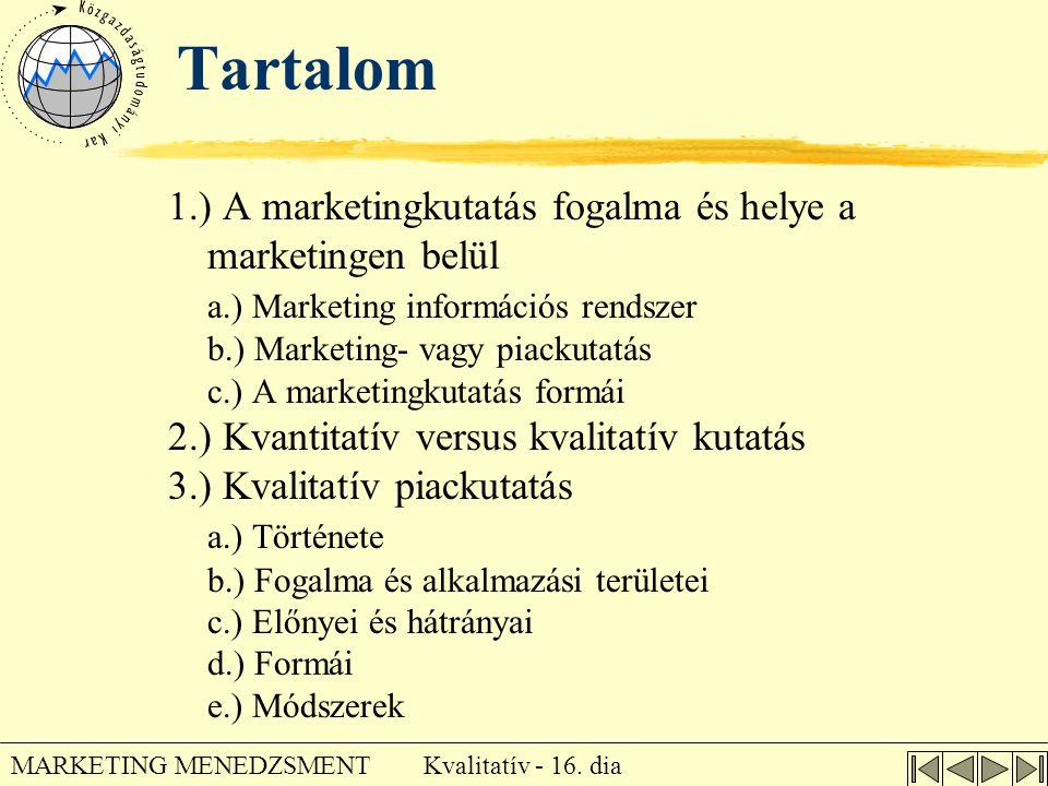 Kvalitatív - 16. dia MARKETING MENEDZSMENT Tartalom 1.) A marketingkutatás fogalma és helye a marketingen belül a.) Marketing információs rendszer b.)