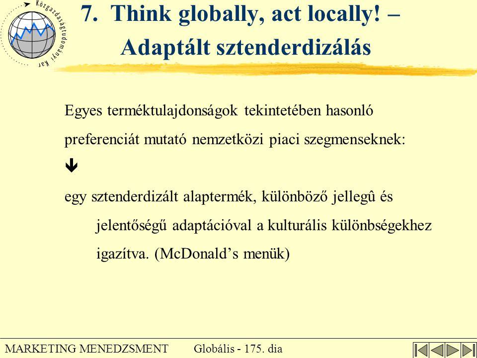 Globális - 175. dia MARKETING MENEDZSMENT 7. Think globally, act locally! – Adaptált sztenderdizálás Egyes terméktulajdonságok tekintetében hasonló pr
