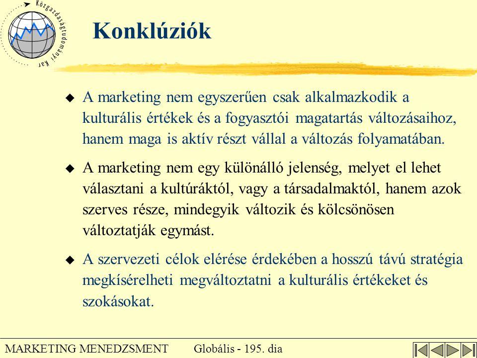 Globális - 195. dia MARKETING MENEDZSMENT Konklúziók u A marketing nem egyszerűen csak alkalmazkodik a kulturális értékek és a fogyasztói magatartás v