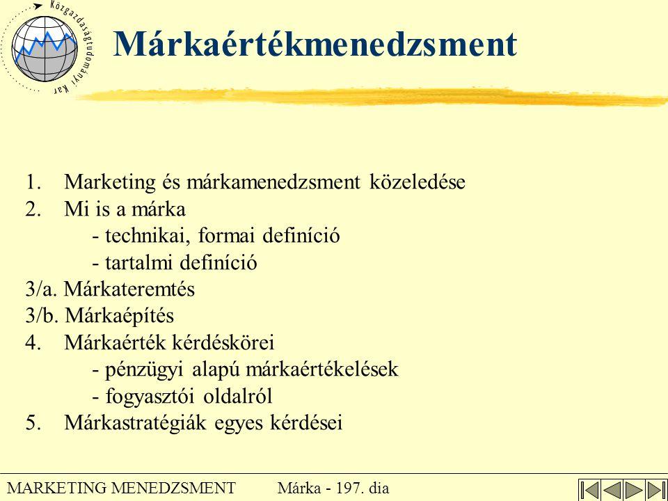 Márka - 197. dia MARKETING MENEDZSMENT Márkaértékmenedzsment 1. Marketing és márkamenedzsment közeledése 2. Mi is a márka - technikai, formai definíci