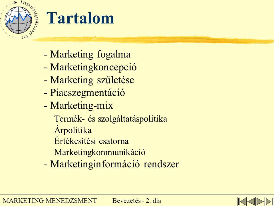 Bevezetés - 2. dia MARKETING MENEDZSMENT Tartalom - Marketing fogalma - Marketingkoncepció - Marketing születése - Piacszegmentáció - Marketing-mix Te