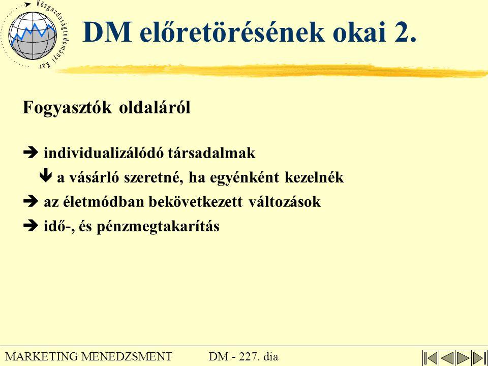 DM - 227. dia MARKETING MENEDZSMENT DM előretörésének okai 2. Fogyasztók oldaláról  individualizálódó társadalmak  a vásárló szeretné, ha egyénként