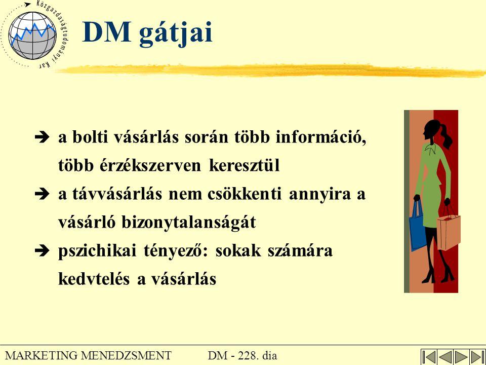 DM - 228. dia MARKETING MENEDZSMENT DM gátjai  a bolti vásárlás során több információ, több érzékszerven keresztül  a távvásárlás nem csökkenti anny