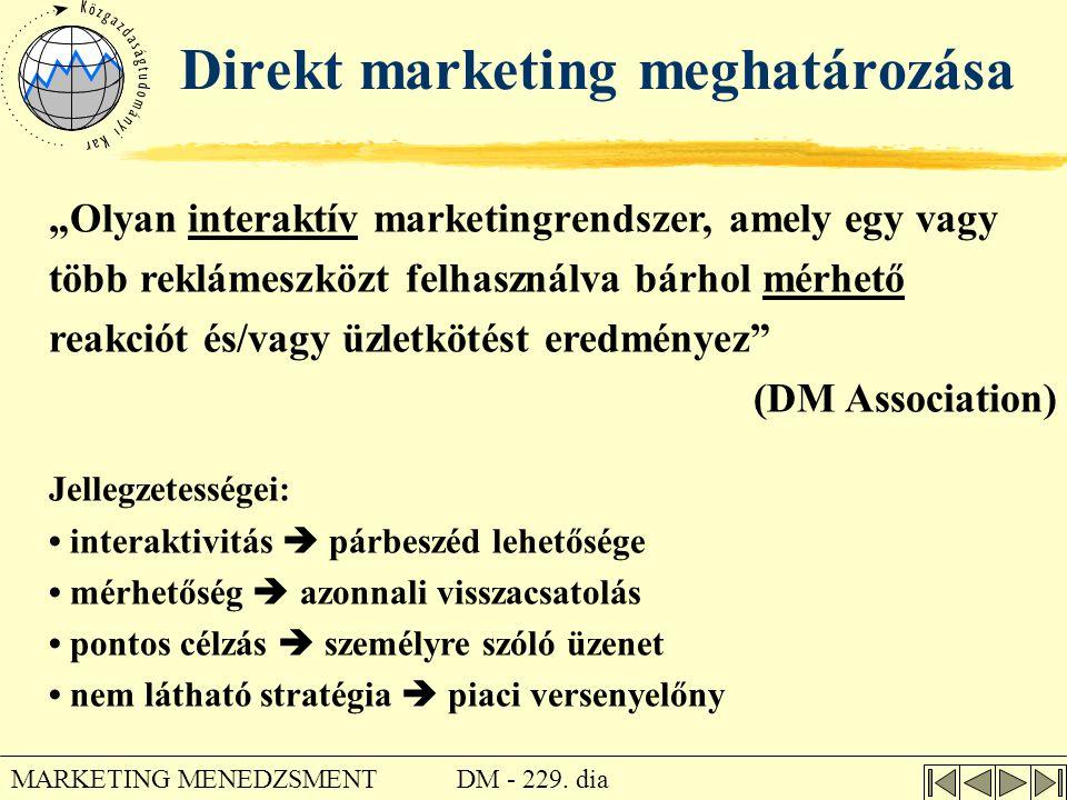"""DM - 229. dia MARKETING MENEDZSMENT Direkt marketing meghatározása """"Olyan interaktív marketingrendszer, amely egy vagy több reklámeszközt felhasználva"""