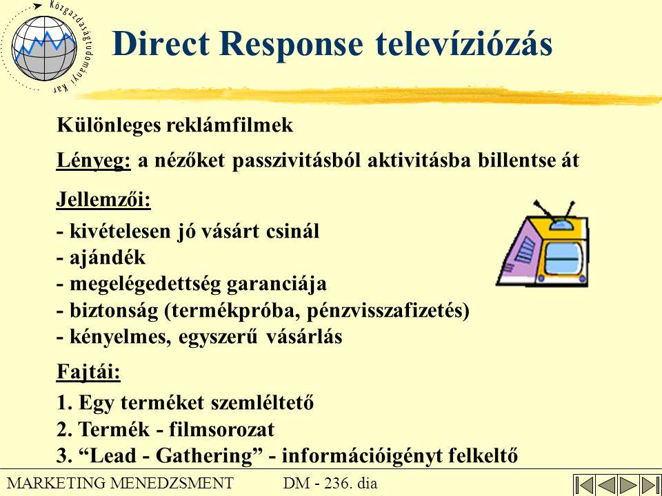 DM - 236. dia MARKETING MENEDZSMENT Direct Response televíziózás Különleges reklámfilmek Lényeg: a nézőket passzivitásból aktivitásba billentse át Jel