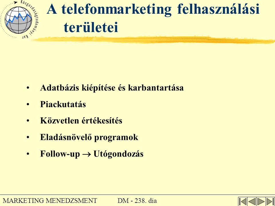 DM - 238. dia MARKETING MENEDZSMENT A telefonmarketing felhasználási területei •Adatbázis kiépítése és karbantartása •Piackutatás •Közvetlen értékesít