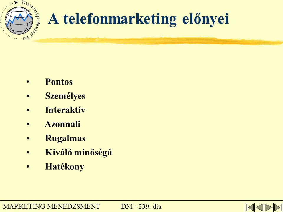 DM - 239. dia MARKETING MENEDZSMENT A telefonmarketing előnyei • Pontos • Személyes • Interaktív • Azonnali • Rugalmas • Kiváló minőségű • Hatékony