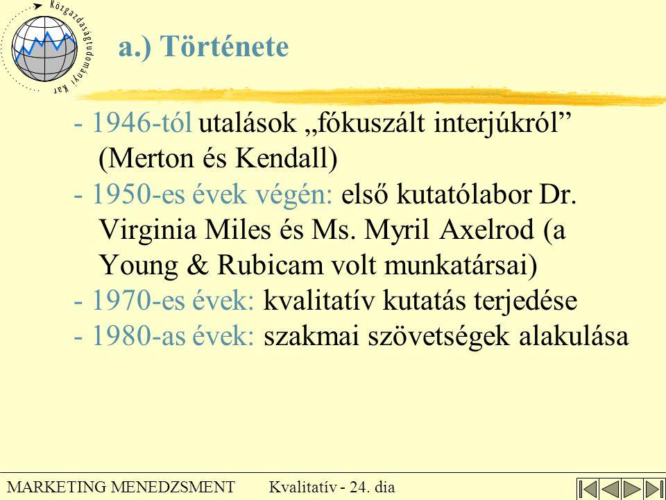 """Kvalitatív - 24. dia MARKETING MENEDZSMENT - 1946-tól utalások """"fókuszált interjúkról"""" (Merton és Kendall) - 1950-es évek végén: első kutatólabor Dr."""