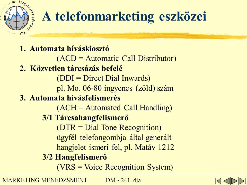 DM - 241. dia MARKETING MENEDZSMENT A telefonmarketing eszközei 1. Automata híváskiosztó (ACD = Automatic Call Distributor) 2. Közvetlen tárcsázás bef