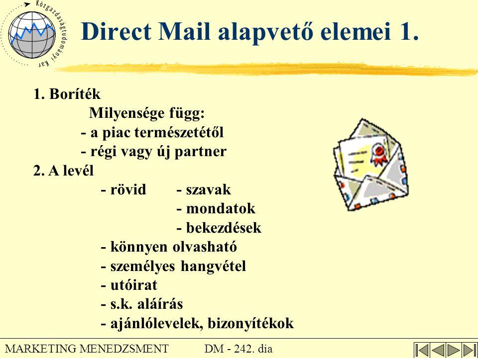 DM - 242. dia MARKETING MENEDZSMENT Direct Mail alapvető elemei 1. 1. Boríték Milyensége függ: - a piac természetétől - régi vagy új partner 2. A levé
