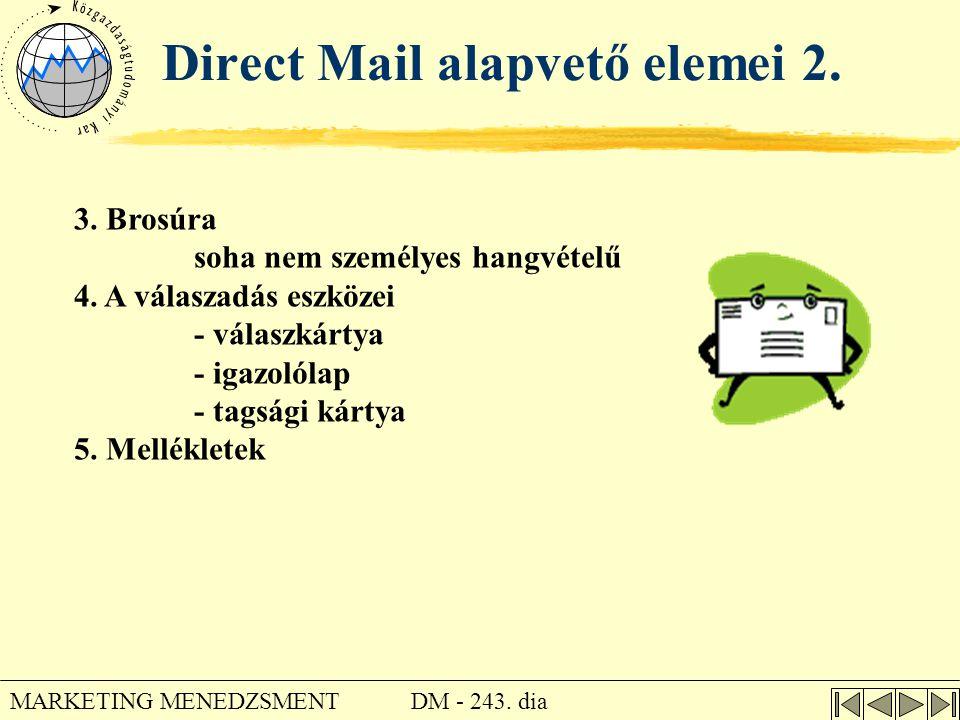 DM - 243. dia MARKETING MENEDZSMENT Direct Mail alapvető elemei 2. 3. Brosúra soha nem személyes hangvételű 4. A válaszadás eszközei - válaszkártya -