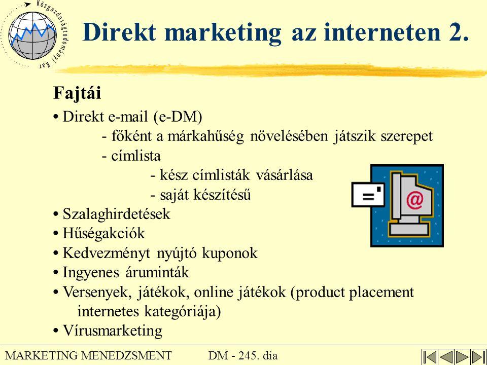 DM - 245. dia MARKETING MENEDZSMENT Direkt marketing az interneten 2. Fajtái • Direkt e-mail (e-DM) - főként a márkahűség növelésében játszik szerepet