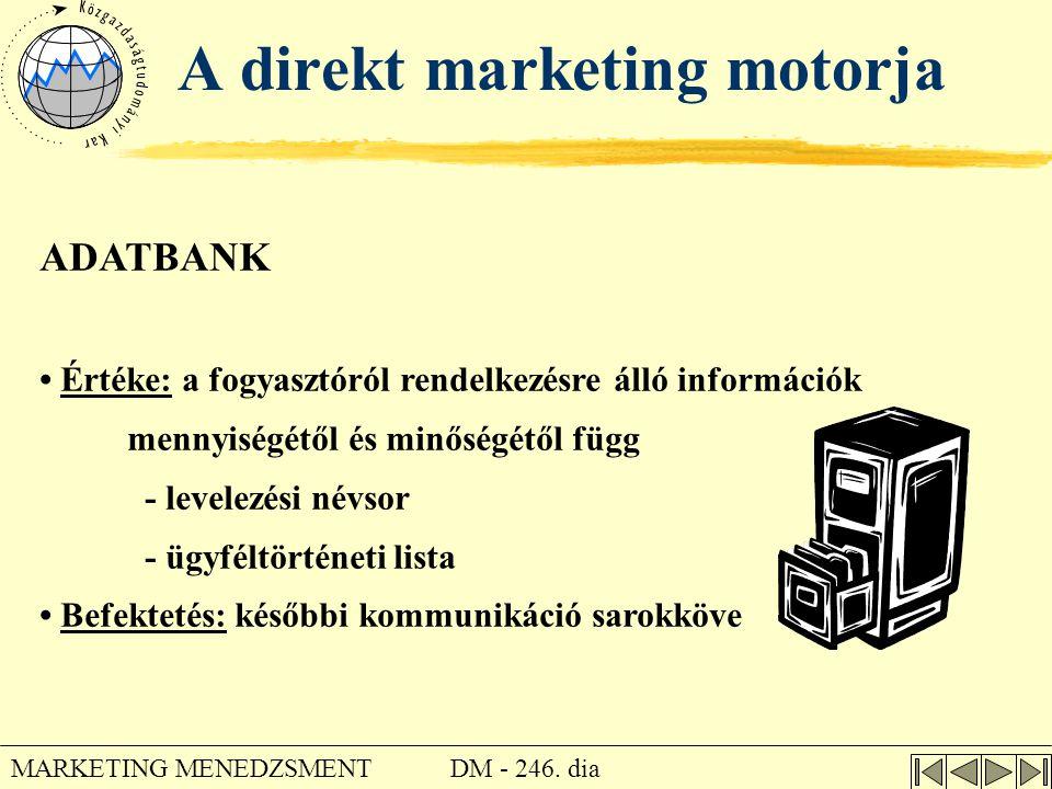 DM - 246. dia MARKETING MENEDZSMENT A direkt marketing motorja ADATBANK • Értéke: a fogyasztóról rendelkezésre álló információk mennyiségétől és minős