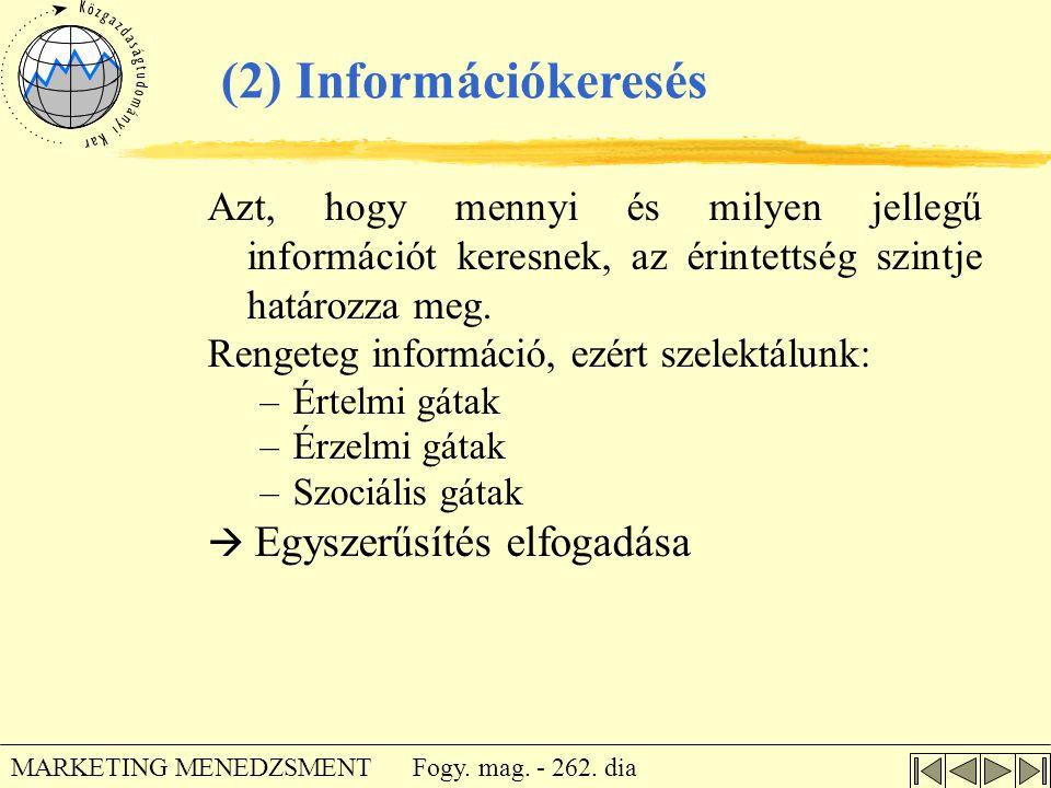 Fogy. mag. - 262. dia MARKETING MENEDZSMENT Azt, hogy mennyi és milyen jellegű információt keresnek, az érintettség szintje határozza meg. Rengeteg in
