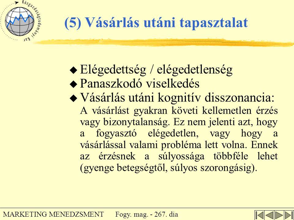 Fogy. mag. - 267. dia MARKETING MENEDZSMENT u Elégedettség / elégedetlenség u Panaszkodó viselkedés u Vásárlás utáni kognitív disszonancia: A vásárlás