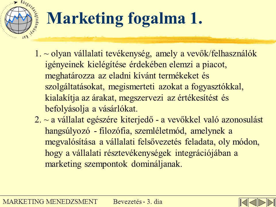 Bevezetés - 3. dia MARKETING MENEDZSMENT Marketing fogalma 1. 1. ~ olyan vállalati tevékenység, amely a vevők/felhasználók igényeinek kielégítése érde