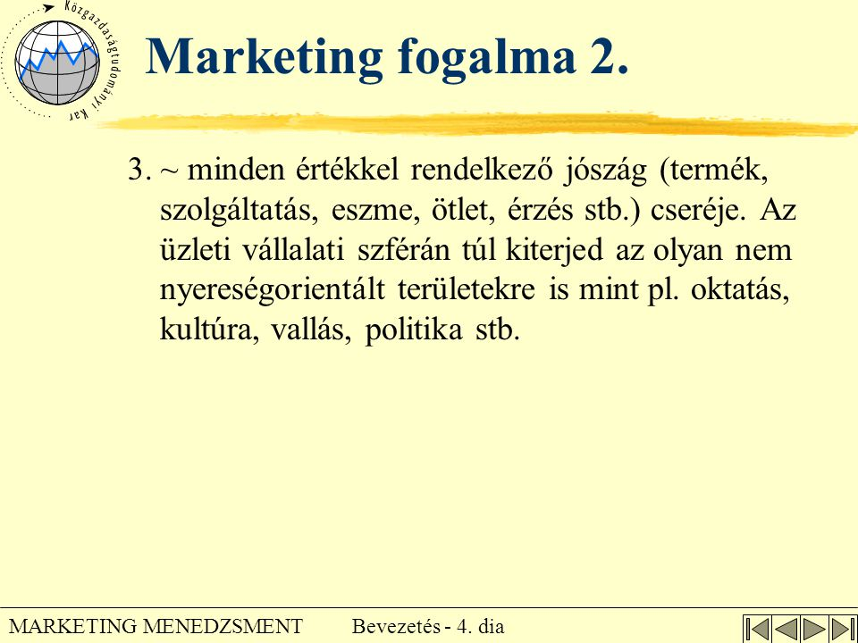 Bevezetés - 4. dia MARKETING MENEDZSMENT Marketing fogalma 2. 3. ~ minden értékkel rendelkező jószág (termék, szolgáltatás, eszme, ötlet, érzés stb.)