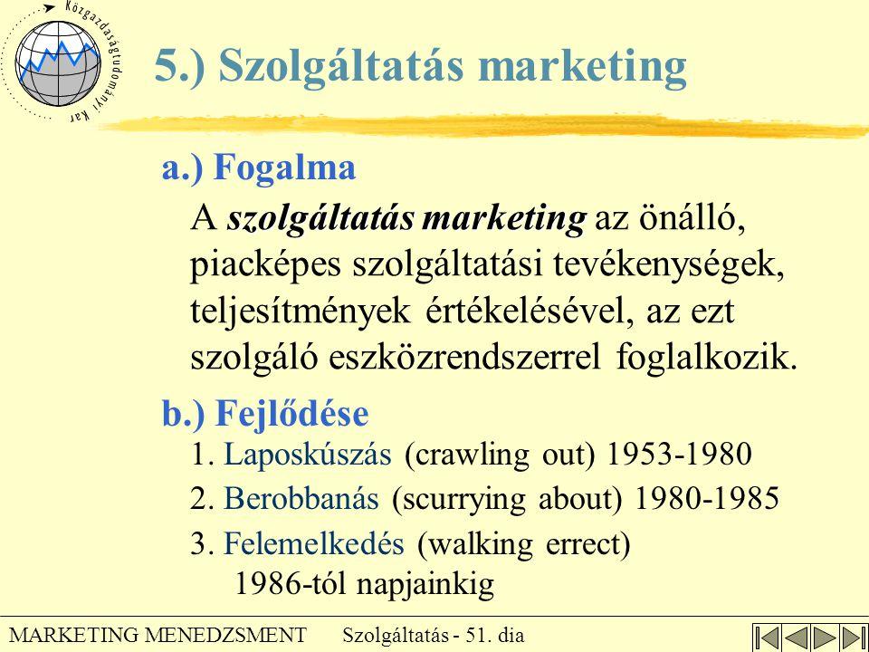 Szolgáltatás - 51. dia MARKETING MENEDZSMENT szolgáltatás marketing A szolgáltatás marketing az önálló, piacképes szolgáltatási tevékenységek, teljesí