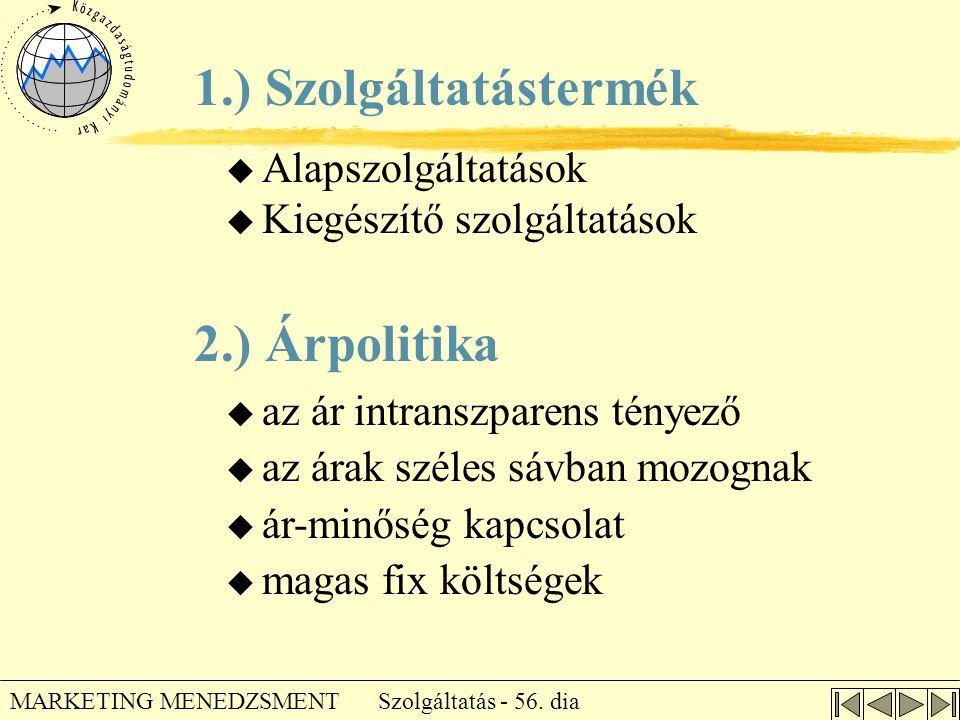 Szolgáltatás - 56. dia MARKETING MENEDZSMENT u Alapszolgáltatások u Kiegészítő szolgáltatások 1.) Szolgáltatástermék 2.) Árpolitika  az ár intranszpa