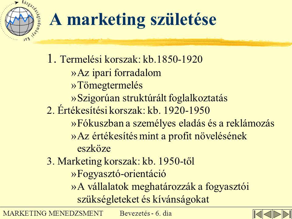 Bevezetés - 6. dia MARKETING MENEDZSMENT A marketing születése 1. Termelési korszak: kb.1850-1920 »Az ipari forradalom »Tömegtermelés »Szigorúan struk
