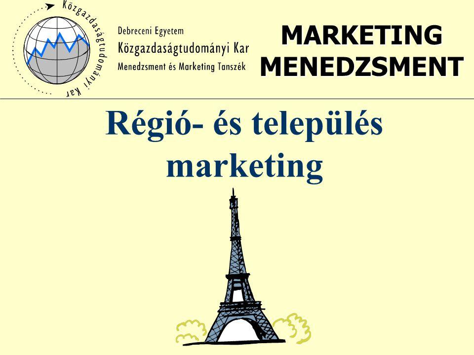 MARKETING MENEDZSMENT Régió- és település marketing