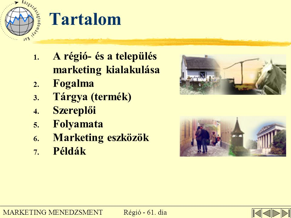 Régió - 61. dia MARKETING MENEDZSMENT Tartalom 1. A régió- és a település marketing kialakulása 2. Fogalma 3. Tárgya (termék) 4. Szereplői 5. Folyamat