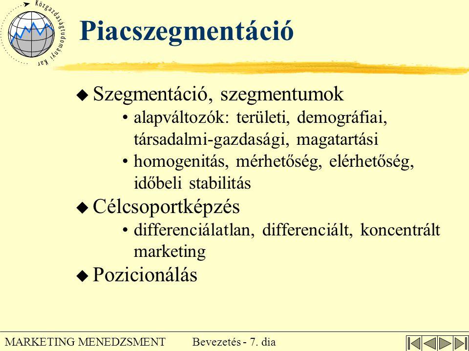 Bevezetés - 7. dia MARKETING MENEDZSMENT Piacszegmentáció u Szegmentáció, szegmentumok •alapváltozók: területi, demográfiai, társadalmi-gazdasági, mag
