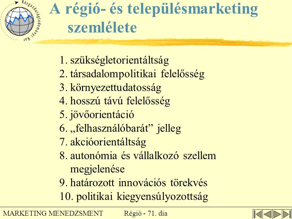 Régió - 71. dia MARKETING MENEDZSMENT A régió- és településmarketing szemlélete 1.szükségletorientáltság 2.társadalompolitikai felelősség 3.környezett