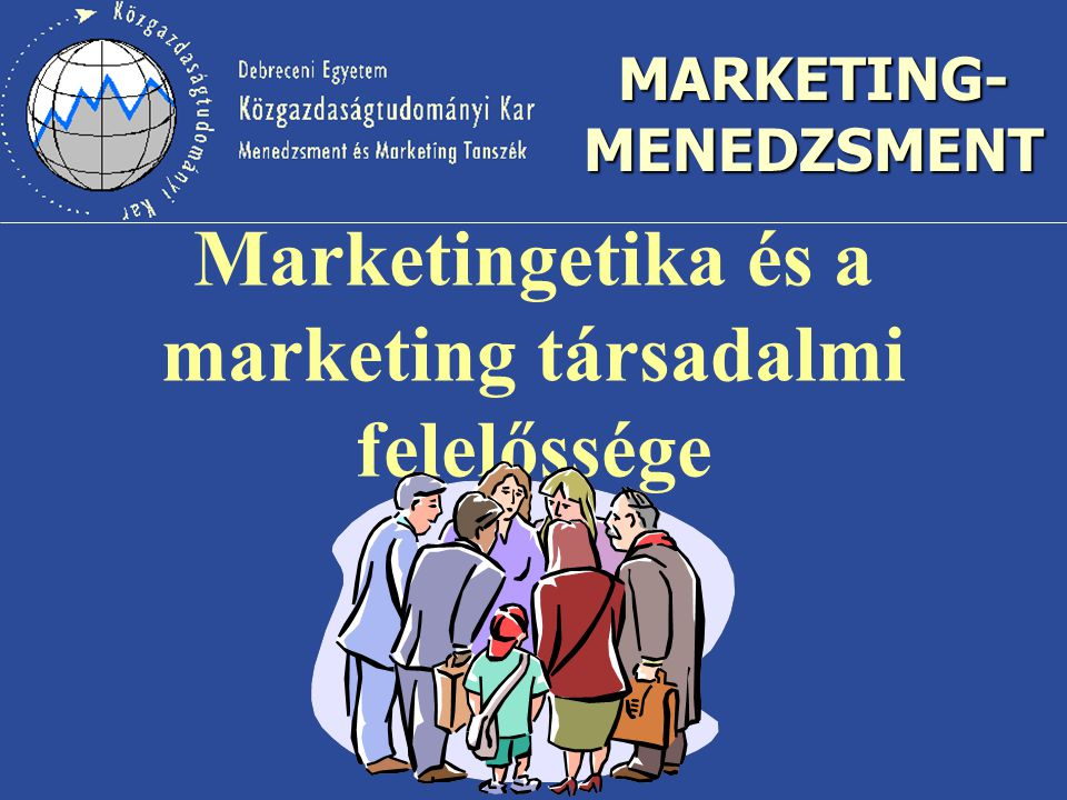 MARKETING- MENEDZSMENT Marketingetika és a marketing társadalmi felelőssége