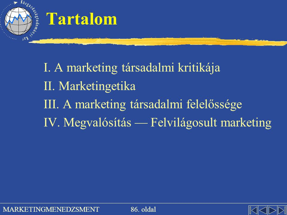 86. oldal MARKETINGMENEDZSMENT Tartalom I. A marketing társadalmi kritikája II. Marketingetika III. A marketing társadalmi felelőssége IV. Megvalósítá