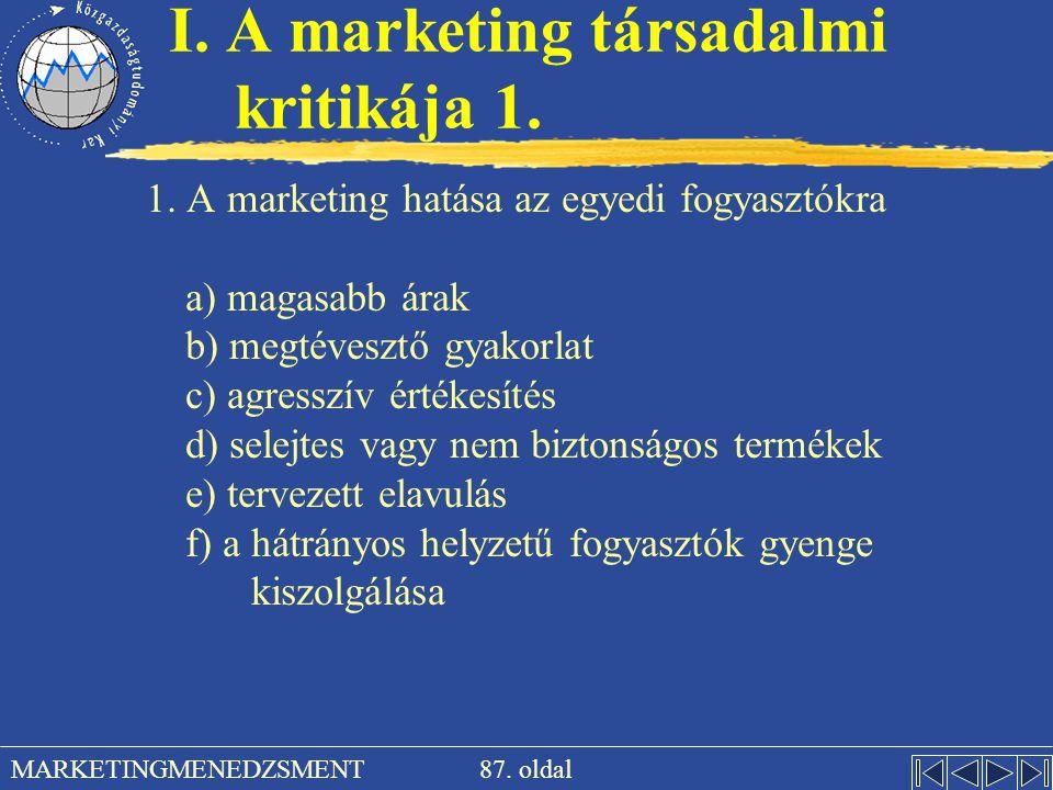 87. oldal MARKETINGMENEDZSMENT I. A marketing társadalmi kritikája 1. 1. A marketing hatása az egyedi fogyasztókra a) magasabb árak b) megtévesztő gya