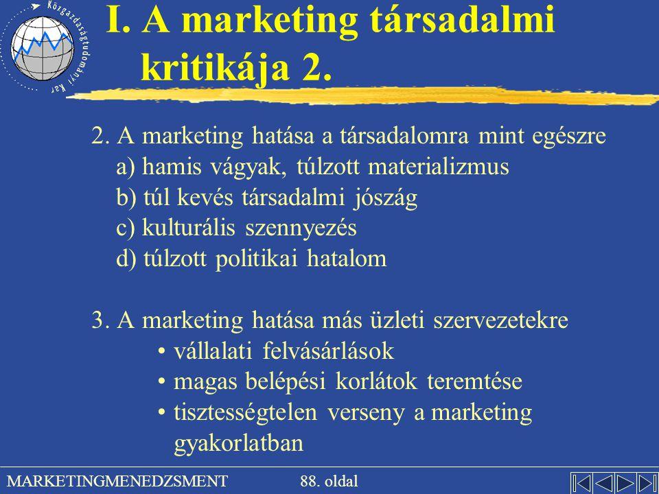 88. oldal MARKETINGMENEDZSMENT I. A marketing társadalmi kritikája 2. 2. A marketing hatása a társadalomra mint egészre a) hamis vágyak, túlzott mater