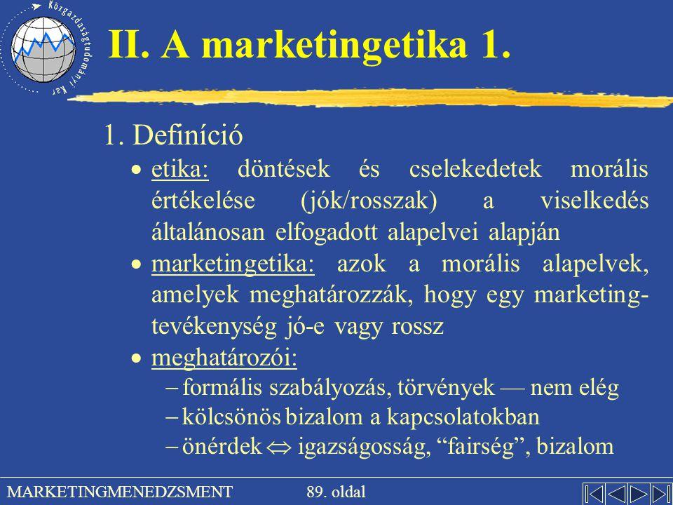 89. oldal MARKETINGMENEDZSMENT II. A marketingetika 1. 1. Definíció  etika: döntések és cselekedetek morális értékelése (jók/rosszak) a viselkedés ál