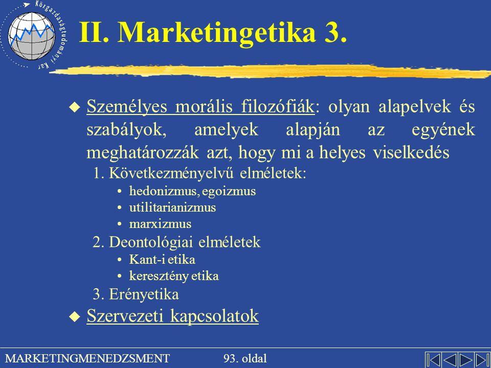 93. oldal MARKETINGMENEDZSMENT II. Marketingetika 3. u Személyes morális filozófiák: olyan alapelvek és szabályok, amelyek alapján az egyének meghatár