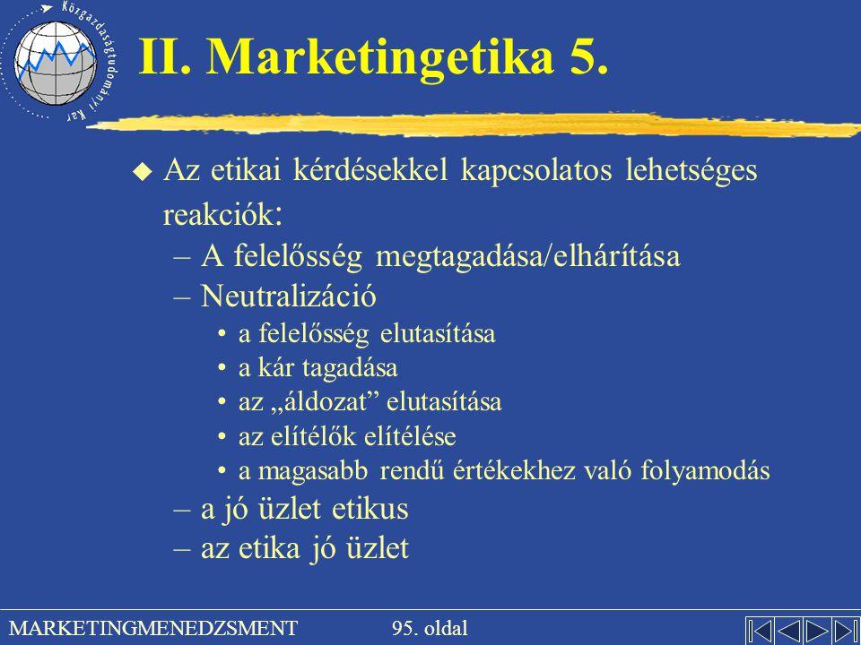 95. oldal MARKETINGMENEDZSMENT II. Marketingetika 5. u Az etikai kérdésekkel kapcsolatos lehetséges reakciók : –A felelősség megtagadása/elhárítása –N