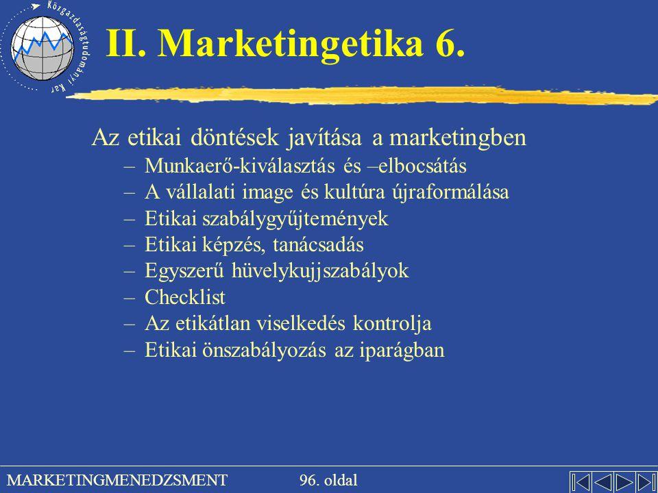 96. oldal MARKETINGMENEDZSMENT II. Marketingetika 6. Az etikai döntések javítása a marketingben –Munkaerő-kiválasztás és –elbocsátás –A vállalati imag