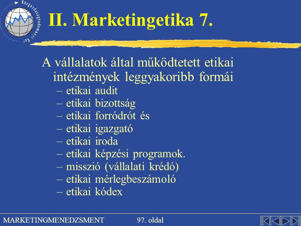 97. oldal MARKETINGMENEDZSMENT II. Marketingetika 7. A vállalatok által működtetett etikai intézmények leggyakoribb formái –etikai audit –etikai bizot