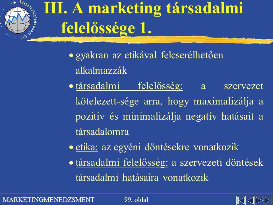 99. oldal MARKETINGMENEDZSMENT III. A marketing társadalmi felelőssége 1.  gyakran az etikával felcserélhetően alkalmazzák  társadalmi felelősség: a