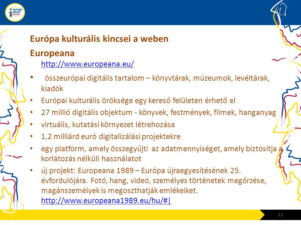 Európa kulturális kincsei a weben Europeana http://www.europeana.eu/ http://www.europeana.eu/ • összeurópai digitális tartalom – könyvtárak, múzeumok,